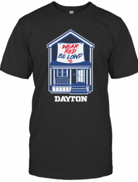 Wear Red Be Lowd Dayton House T-Shirt