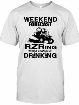 Weekend Forecast Rzring With A Chance Of Drinking T-Shirt