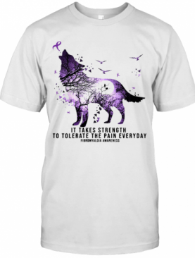Wolf It Takes Strength To Tolerate The Pain Everyday Fibromyalgia Awareness T-Shirt