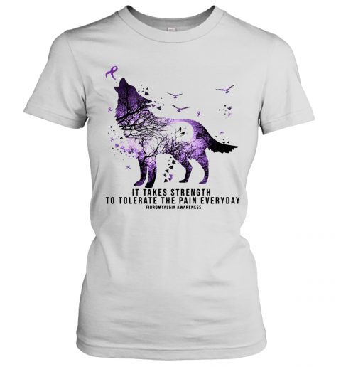 Wolf It Takes Strength To Tolerate The Pain Everyday Fibromyalgia Awareness T-Shirt Classic Women's T-shirt