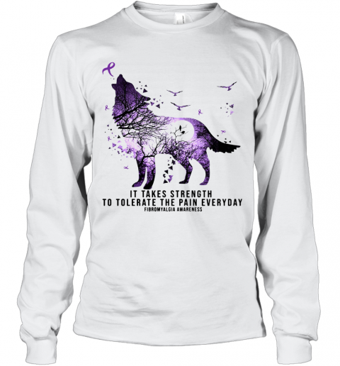Wolf It Takes Strength To Tolerate The Pain Everyday Fibromyalgia Awareness T-Shirt Long Sleeved T-shirt