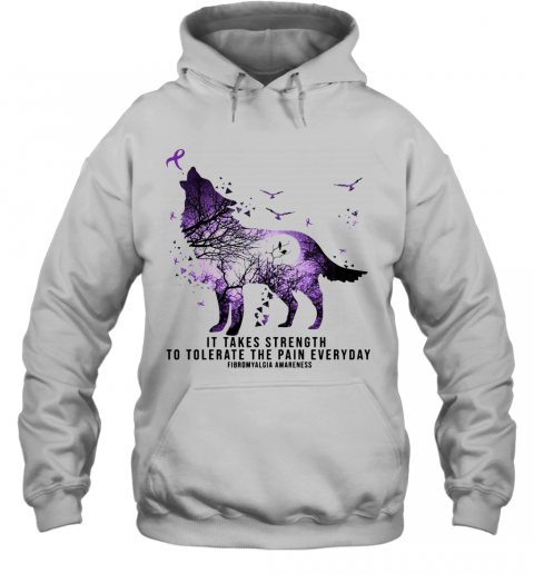 Wolf It Takes Strength To Tolerate The Pain Everyday Fibromyalgia Awareness T-Shirt Unisex Hoodie