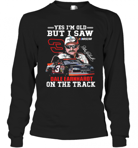 Yes I'M Old But I Saw Dale Earnhardt On The Track T-Shirt Long Sleeved T-shirt
