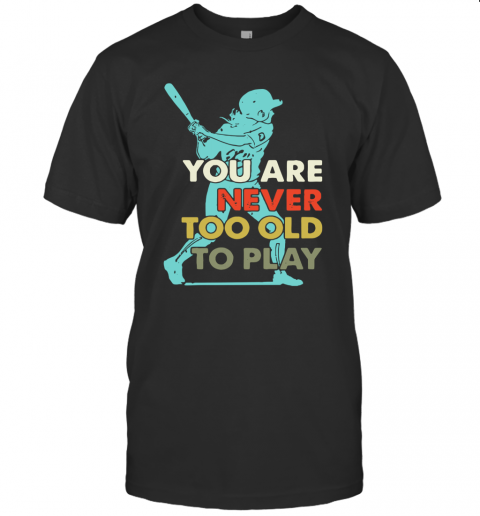 You Are Never Too Old To Play Baseball T-Shirt Classic Men's T-shirt