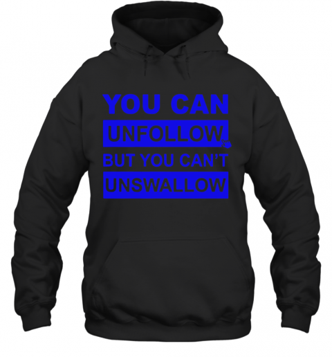 You Can Unfollow But You Can'T Unswallow T-Shirt Unisex Hoodie