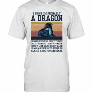 5 Signs I'M Probably A Dragon I Hoard Useless Shiny Things Flame Annoying Humans Vintage T-Shirt Classic Men's T-shirt