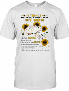 5 Things You Should Know About My Mom Sunflower T-Shirt