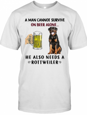 A Man Cannot Survive On Beer Alone He Also Needs A Rottweiler T-Shirt