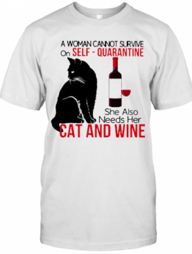 A Woman Cannot Survive On Self Quarantine Alone Cat And Wine T-Shirt