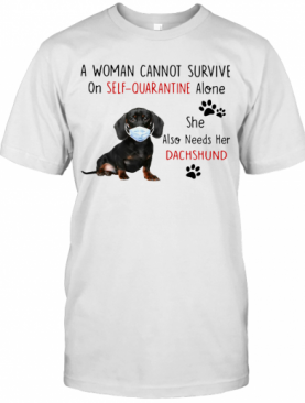 A Woman Cannot Survive On Self Quarantine Alone She Also Needs Her Dachshund T-Shirt