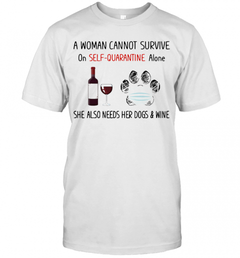 A Woman Cannot Survive On Self Quarantine Alone She Also Needs Her Paws Dogs And Wine Covid 19 T-Shirt Classic Men's T-shirt