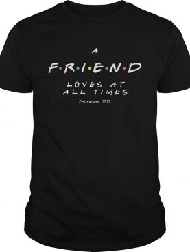A friend loves at all times proverbs 1717 shirt