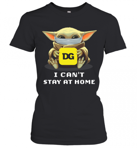 Baby Yoda Face Mask Hug Dollar General I Can't Stay At Home T-Shirt Classic Women's T-shirt