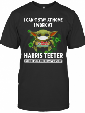 Baby Yoda I Can'T Stay At Home I Work At Harris Teeter T-Shirt