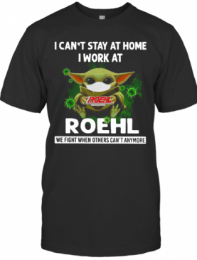 Baby Yoda I Can'T Stay At Home I Work At Roehl T-Shirt