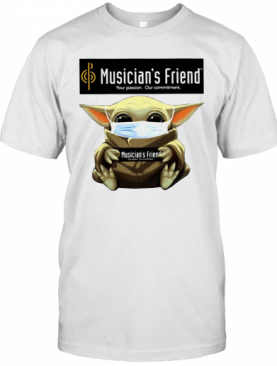Baby Yoda Mask Hug Musician'S Friend Your Passion Our Commitment T-Shirt
