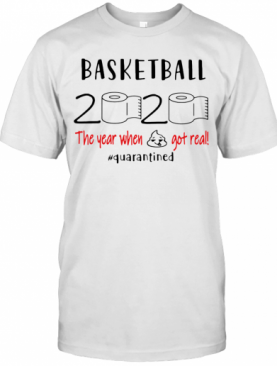 Basketball 2020 The Year When Shit Got Real Quarantined Toilet Paper T-Shirt