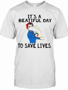 Beautiful Strong Nurse It'S A Beautiful Day To Save Lives T-Shirt