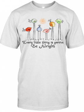 Birds Peace Love Every Little Thing Is Gonna Be Alright T-Shirt