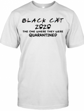 Black Cat 2020 Face Mask The One Where They Were Quarantined Covid 19 T-Shirt