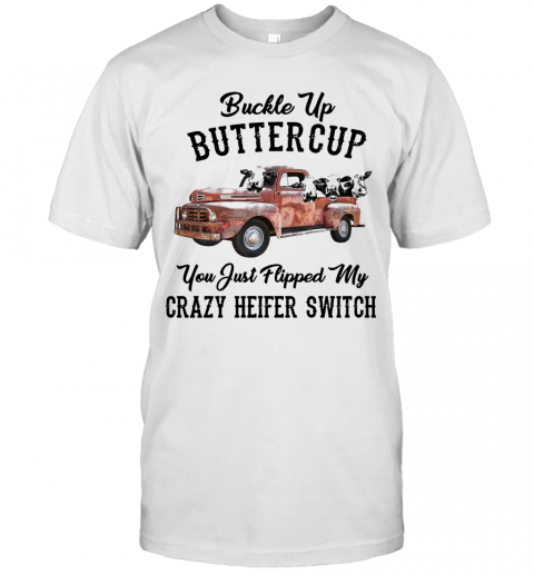Buckle Up Buttercup You Just Flipped My Crazy Heifer Switch T-Shirt Classic Men's T-shirt