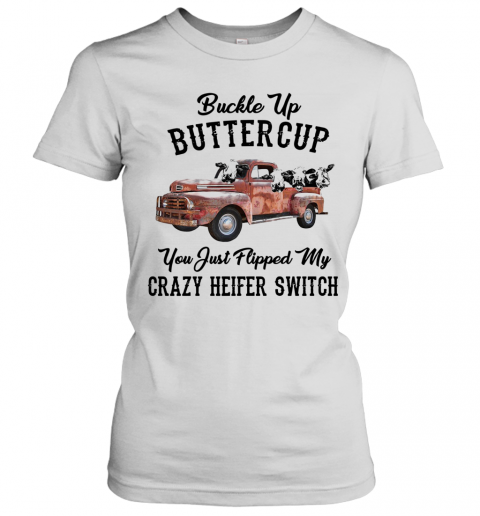 Buckle Up Buttercup You Just Flipped My Crazy Heifer Switch T-Shirt Classic Women's T-shirt
