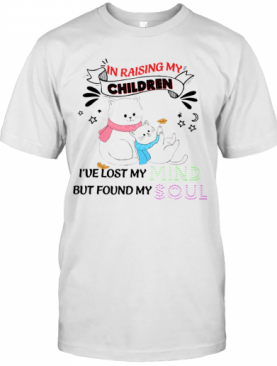 Cat In Raising My Children I've Lost My But Found My Mind Soul T-Shirt