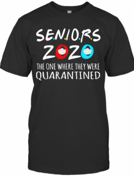 Class Of 2020 Senior The One Where They Were Quarantine T-Shirt