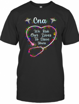 Cna We Risk Our Lives To Save Yours T-Shirt