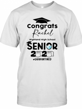 Congrats Rachel Highland High School Senior 2020 Quarantine T-Shirt