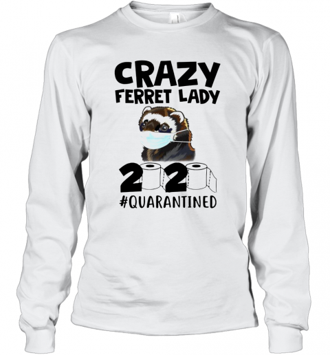 Crazy Ferret Lady 2020 T-Shirt Long Sleeved T-shirt