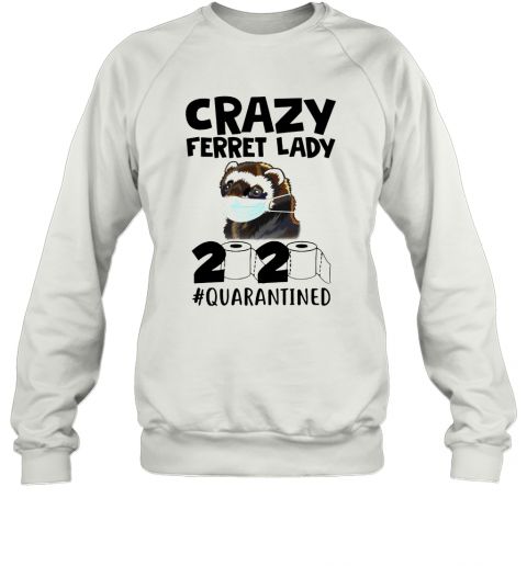 Crazy Ferret Lady 2020 T-Shirt Unisex Sweatshirt