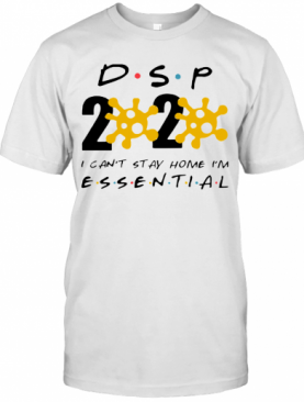 Dsp 2020 I Can'T Stay Home I'M Essential T-Shirt