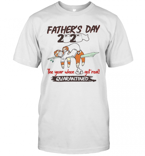 Father'S Day 2020 The Year When Shit Got Real Quarantined Sloth Toilet Paper T-Shirt Classic Men's T-shirt