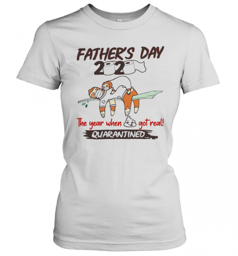 Father'S Day 2020 The Year When Shit Got Real Quarantined Sloth Toilet Paper T-Shirt Classic Women's T-shirt