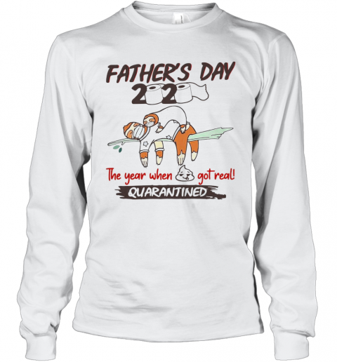 Father'S Day 2020 The Year When Shit Got Real Quarantined Sloth Toilet Paper T-Shirt Long Sleeved T-shirt