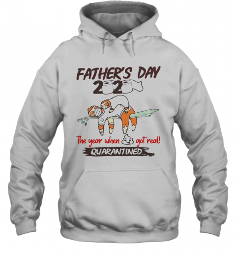 Father'S Day 2020 The Year When Shit Got Real Quarantined Sloth Toilet Paper T-Shirt Unisex Hoodie