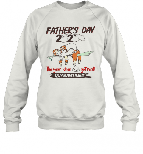 Father'S Day 2020 The Year When Shit Got Real Quarantined Sloth Toilet Paper T-Shirt Unisex Sweatshirt