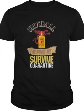 Fireball Helping Me Survive Quarantine shirt