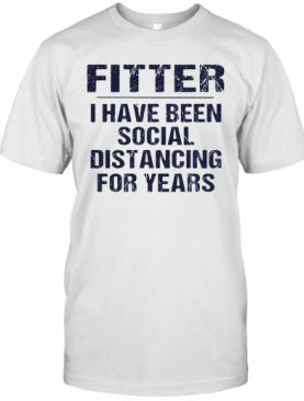 Fitter I Have Been Social Distancing For Years T-Shirt