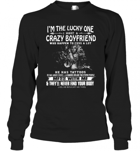 I'M The Lucky One I Have A Crazy Boyfriend Mess With Me T-Shirt Long Sleeved T-shirt