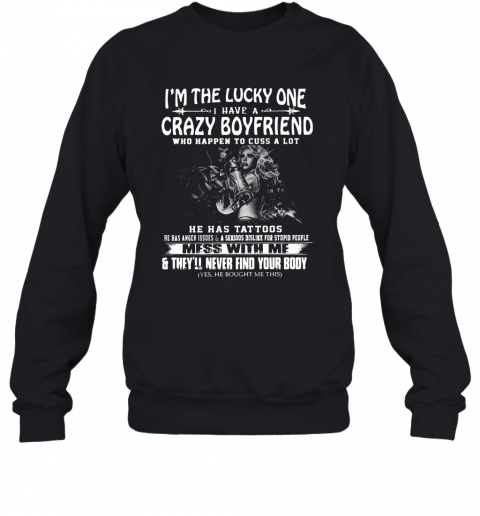 I'M The Lucky One I Have A Crazy Boyfriend Mess With Me T-Shirt Unisex Sweatshirt