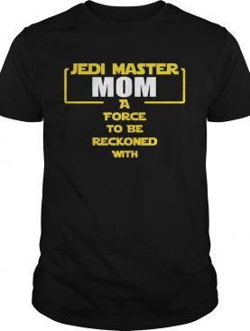 Jedi Master Mom A Force To Be Reckoned With shirt