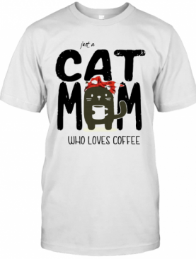 Just A Cat Mom Who Loves Coffee T-Shirt