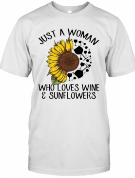 Just A Woman Who Loves Wine And Sunflowers T-Shirt