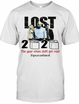 Lost 2020 The Year When Shit Got Real #Quarantined T-Shirt