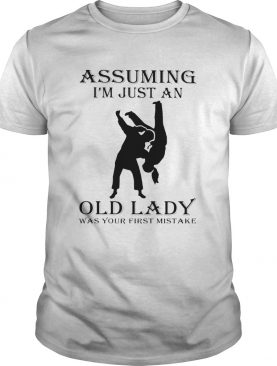 Martial arts assuming Im just an old lady was your first mistake shirt