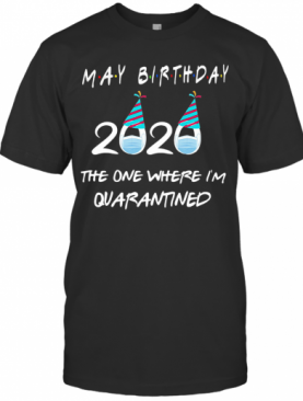 May Birthday 2020 The One Where I'M Quarantined Mask Covid 19 T-Shirt