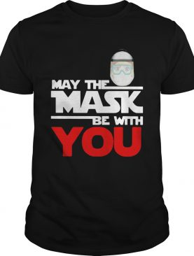 May The Mask Be With You shirt