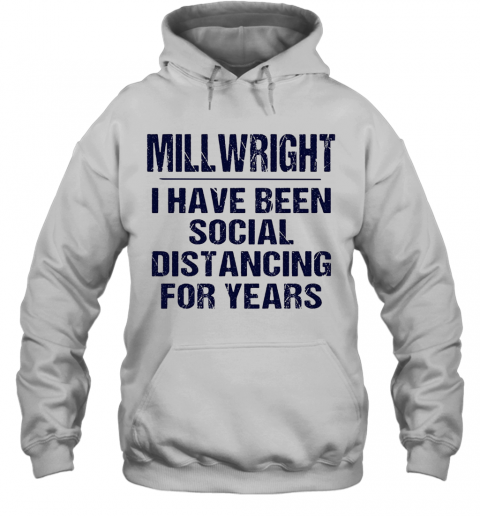 Millwright I Have Been Social Distancing For Years T-Shirt Unisex Hoodie